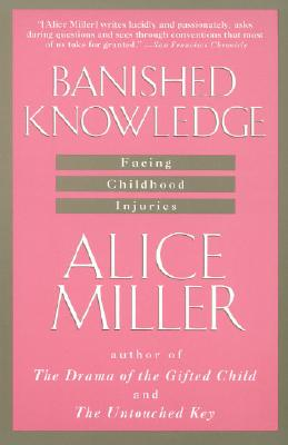 Banished Knowledge: Facing Childhood Injuries, Miller, Alice