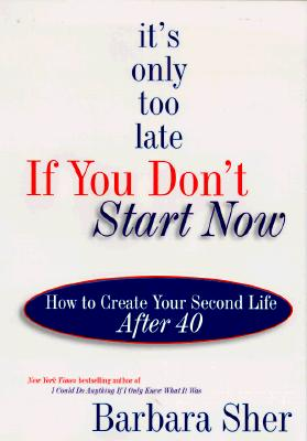 Image for It's Only Too Late If You Don't Start Now : How to Create Your Second Life After Forty