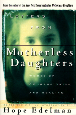 Letters from Motherless Daughters: Words of Courage, Grief, and Healing, Edelman, Hope