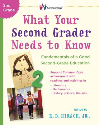 What Your Second Grader Needs to Know: Fundamentals of a Good Second Grade Education Revised (The Core Knowledge Series), E.D. Jr Hirsch
