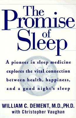 Image for The Promise of Sleep: A Pioneer in Sleep Medicine Explains the Vital Connection Between Health, Happiness, and a Good Night's Sleep