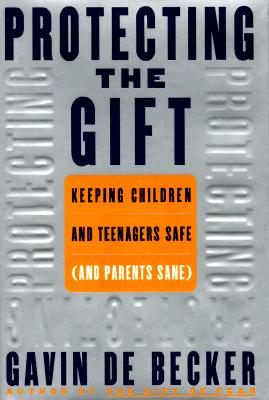 Image for Protecting the Gift: Keeping Children and Teenagers Safe (and Parents Sane)