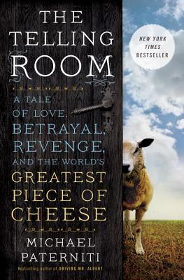 The Telling Room: A Tale of Love, Betrayal, Revenge, and the World's Greatest Piece of Cheese, Michael Paterniti