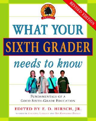 What Your Sixth Grader Needs to Know (Revised) (Core Knowledge Series), Hirsch Jr., E.D.