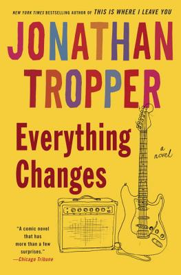 Everything Changes: A Novel, Tropper, Jonathan