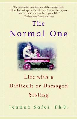The Normal One: Life with a Difficult or Damaged Sibling, Safer, Jeanne