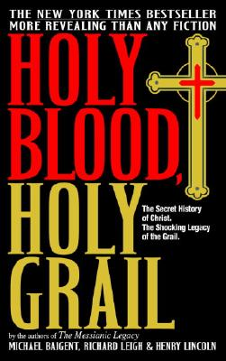 Holy Blood, Holy Grail, Baigent, Michael;Leigh, Richard;Lincoln, Henry
