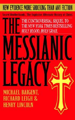 The Messianic Legacy, Michael Baigent, Richard Leigh, Henry Lincoln