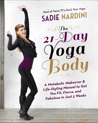 Image for The 21-Day Yoga Body: A Metabolic Makeover and Life-Styling Manual to Get You Fit, Fierce, and Fabulous in Just 3 Weeks