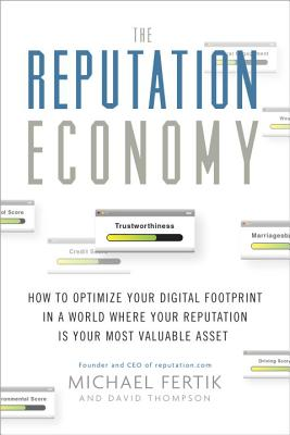 Image for The Reputation Economy: How to Optimize Your Digital Footprint in a World Where Your Reputation Is Your Most Valuable Asset
