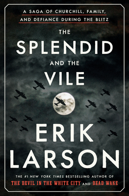 Image for SPLENDID AND THE VILE: A SAGA OF CHURCHILL, FAMILY, AND DEFIANCE DURING THE BLITZ