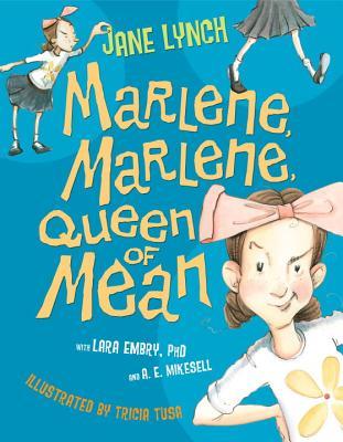 Marlene, Marlene, Queen of Mean, Lynch, Jane; Embry PH.D., Lara; Mikesell, A. E.