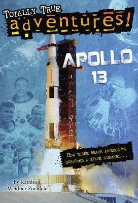 Apollo 13 (Totally True Adventures): How Three Brave Astronauts Survived A Space Disaster, Zoehfeld, Kathleen Weidner