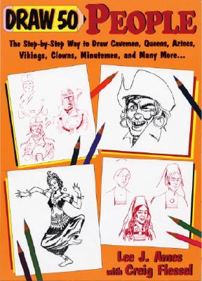 Draw 50 People: The Step-by-Step Way to Draw Cavemen, Queens, Aztecs, Vikings, Clowns, Minutemen, and Many More..., Ames, Lee J.