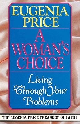 Image for A Woman's Choice: Living Through Your Problems (Eugenia Price Treasury of Faith)
