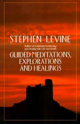 Guided Meditations, Explorations and Healings, Levine, Stephen