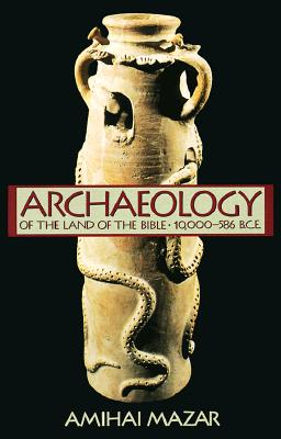 Image for Archaeology of the Land of the Bible: 10,000-586 B.C.E. (Anchor Bible Reference Library)