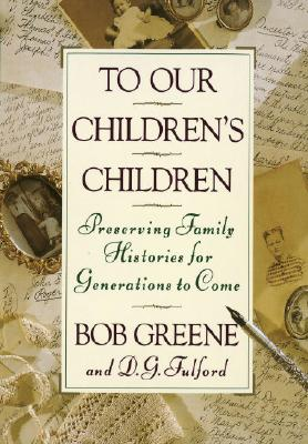 Image for To Our Children's Children; Preserving Family Histories for Generations to Come
