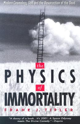 The Physics of Immortality: Modern Cosmology, God and the Resurrection of the Dead, Tipler, Frank J.