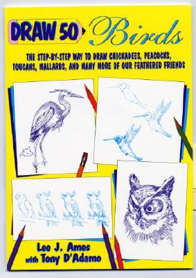 Image for Draw 50 Birds: The Step-by-Step Way to Draw Chickadees, Peacocks, Toucans, Mallards, and Many More of Our Feathered Friends (Draw 50 Series)