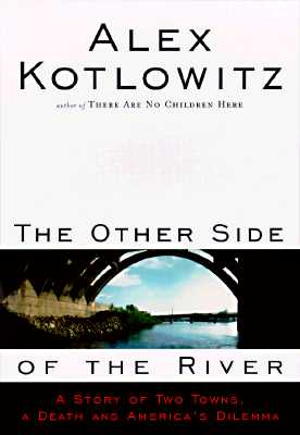 Image for The Other Side of the River : A Story of Two Towns, a Death, and America's Dilemma