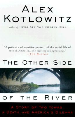 Image for OTHER SIDE OF THE RIVER: A STORY OF TWO TOWNS, A DEATH, AND AMERICA'S DILEMMA