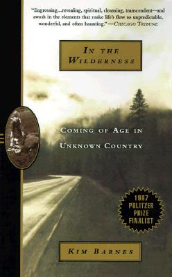 In the Wilderness: Coming of Age in Unknown Country, Barnes, Kim