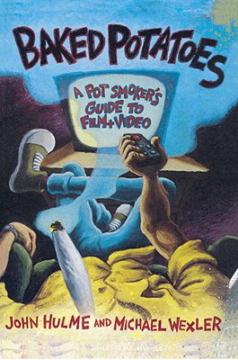 Baked Potatoes: A Pot Smoker's Guide to Film and Video, Hulme, John;Wexler, Michael