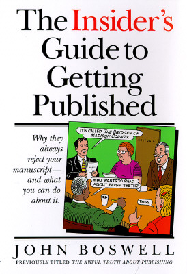The Insider's Guide to Getting Published: Why They Always Reject Your Manuscript and What You Can Do About It, Boswell, John