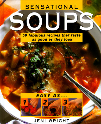 Image for Sensational Soups: 50 Fabulous Recipes That Taste as Good as They Look