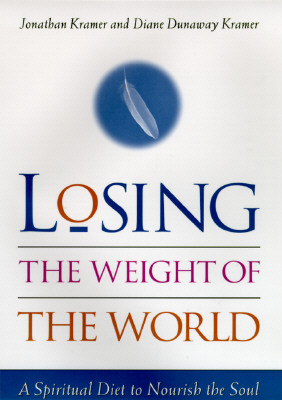 Image for Losing the Weight of the World: A Spiritual Diet to Nourish