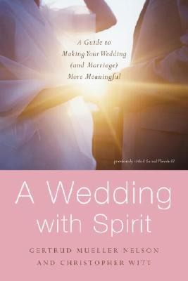 Sacred Threshold: Rituals and Readings for a Wedding with Spirit, Nelson, Gertrud Mueller; Witt, Christopher