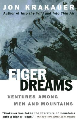 Eiger Dreams: Ventures Among Men and Mountains, Krakauer, Jon