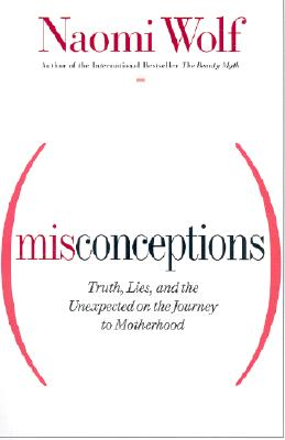 Image for Misconceptions: Truth, Lies, and the Unexpected on the Journey to Motherhood