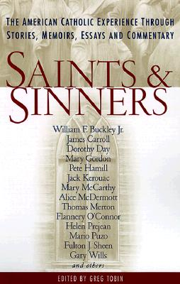 Image for Saints and Sinners: The American Catholic Experience Through Stories, Memoirs, Essays and Commentary