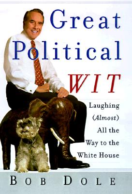 Image for Great Political Wit: Laughing (Almost) All the Way to the White House