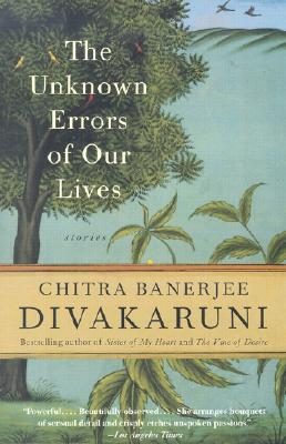 The Unknown Errors of Our Lives: Stories, Divakaruni, Chitra Banerjee