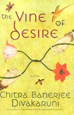 The Vine of Desire: A Novel, Divakaruni, Chitra