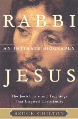 Rabbi Jesus: An Intimate Biography, BRUCE CHILTON