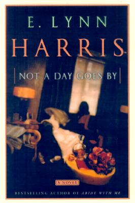 Not a Day Goes By: A Novel, Harris, E. Lynn