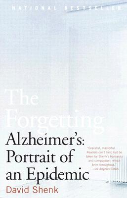 The Forgetting: Alzheimer's: Portrait of an Epidemic, David Shenk