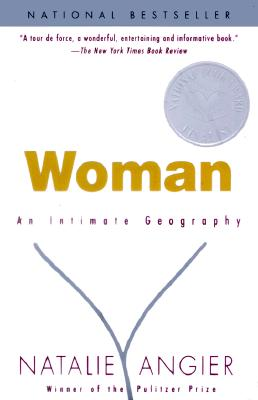 "Woman: An Intimate Geography, ""Angier, Natalie"""