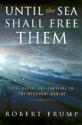 Image for Until the Sea Shall Free Them: Life, Death, And Survival In The Merchant Marine