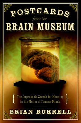 Image for Postcards from the Brain Museum: The Improbable Search for Meaning in the Matter of Famous Minds