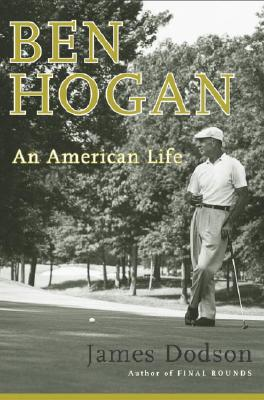 Ben Hogan: An American Life, James Dodson