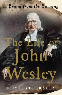 The Life of John Wesley: A Brand from the Burning, Hattersley, Roy