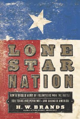Image for Lone Star Nation: How a Ragged Army of Volunteers Won the Battle for Texas Independence - and Changed America