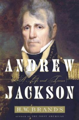 Andrew Jackson: His Life and Times, H.W. Brands