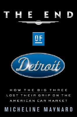 Image for The End of Detroit: How the Big Three Lost Their Grip on the American Car Market