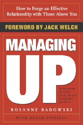 Managing Up: How To Forge An Effective Relationshi, Badowski, Rosanne